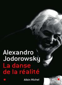 « La danse de la réalité », d'Alejandro Jodorowsky, éd. Albin Michel